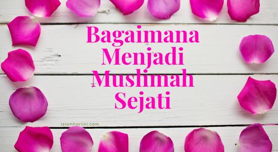 Bagaimana Menjadi Muslimah Sejati 2