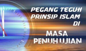 Pegang Teguh Prinsip Islam di Masa Penuh Ujian
