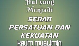 Sebab Persatuan dan Kekuatan Kaum Muslimin